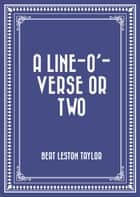 A line-o'-verse or two ebook by Bert Leston Taylor