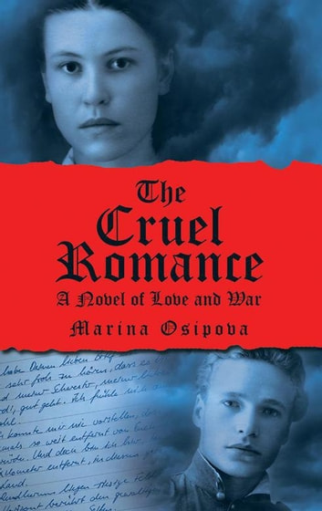 The Cruel Romance - A Novel of Love and War ebook by Marina Osipova