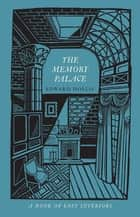 The Memory Palace - A Book of Lost Interiors ebook by Edward Hollis