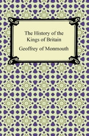 The History of the Kings of Britain ebook by Geoffrey of Monmouth