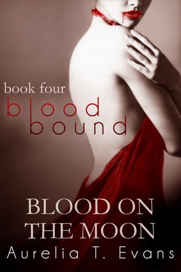 Blood on the Moon (Bloodbound Book 4) ebook by Aurelia T. Evans