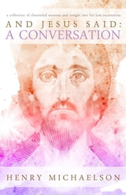 And Jesus Said: A Conversation ebook by Henry Michaelson