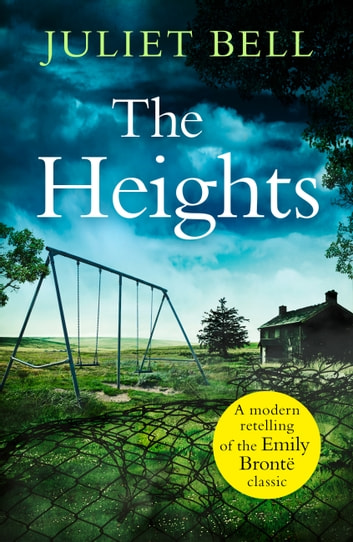 The Heights: A gripping modern re-telling of Wuthering Heights ebook by Juliet Bell
