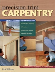Precision Trim Carpentry ebook by Williams, Rick