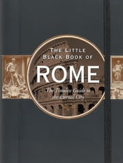 The Little Black Book of Rome, 2014 edition - The Timeless Guide to the Eternal City ebook by Vesna Neskow