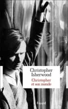Christopher et son monde ebook by Christopher Isherwood