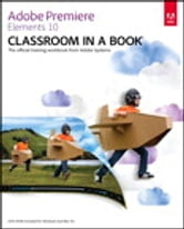 Adobe Premiere Elements 10 Classroom in a Book ebook by Adobe Creative Team