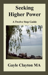 Seeking Higher Power: A 12 Step Journey ebook by Gayle Clayton