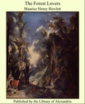The Forest Lovers ebook by Maurice Henry Hewlett