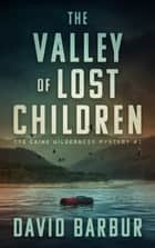 The Valley Of Lost Children ebook by David Barbur