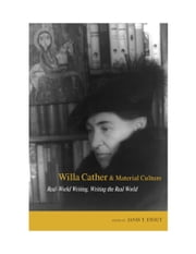 Willa Cather and Material Culture - Real-World Writing, Writing the Real World ebook by Janis P. Stout,Janis P. Stout,Park Bucker,Robert K. Miller,Jennifer Bradley,Anne Raine,Ann Romines,Michael Schueth,Honor McKitrick Wallace,Deborah Lindsay Williams,Sarah Wilson,Mary Ann O'Farrell