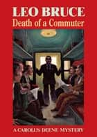 Death of a Commuter - A Carolus Deene Mystery eBook by Leo Bruce