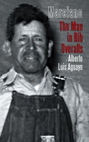 Marciano - The Man in Bib Overalls ebook by Alberto Luis Aguayo