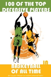 100 of the Top Defensive Players in Basketball of All Time ebook by alex trostanetskiy
