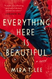 Everything Here Is Beautiful ebook by Mira T. Lee
