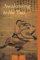 Awakening to the Tao ebook by Lui I-Ming,Thomas Cleary