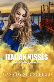 Italian Kisses - Addison Chronicles, #5 ebook by Cassidy Springfield
