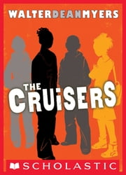 The Cruisers (The Cruisers, Book 1) ebook by Walter Dean Myers