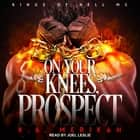 On Your Knees, Prospect audiobook by K.A. Merikan