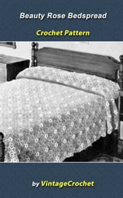 Beauty Rose Bedspread Vintage Crochet Pattern ebook by Vintage Crochet