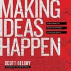Making Ideas Happen - Overcoming the Obstacles Between Vision and Reality audiobook by Scott Belsky