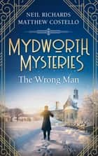 Mydworth Mysteries - The Wrong Man ebook by Matthew Costello, Neil Richards