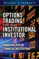 Options Trading for the Institutional Investor ebook by Michael C. Thomsett