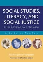 Social Studies, Literacy, and Social Justice in the Common Core Classroom ebook by Ruchi Agarwal-Rangnath