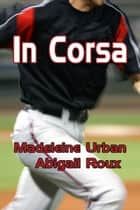 In Corsa ebook by Abigail Roux, Madeleine Urban, Livin Derevel