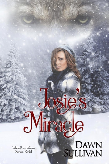 Josie's Miracle - White River Wolves Series, #1 ebook by Dawn Sullivan
