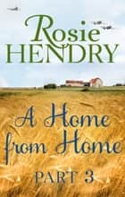 A Home from Home: Part 3 ebook by Rosie Hendry