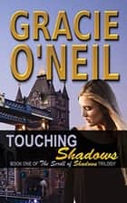 Touching Shadows - The Scroll Of Shadows, #1 ebook by Gracie O'Neil