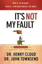 It's Not My Fault ebook by Henry Cloud