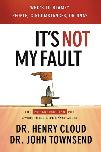 It's Not My Fault - The No-Excuse Plan for Overcoming Life's Obstacles ebook by Henry Cloud