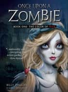 Once Upon a Zombie: Book One The Color of Fear ebook by Billy Phillips, Jenny Nissenson