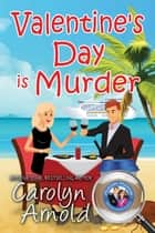Valentine's Day is Murder - McKinley Mysteries: Short & Sweet Cozies, #8 ebook by Carolyn Arnold