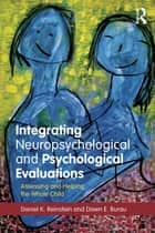 Integrating Neuropsychological and Psychological Evaluations ebook by Daniel K. Reinstein,Dawn E. Burau
