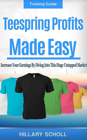 TeeSpring Profits Made Easy ebook by Hillary Scholl