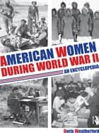American Women during World War II ebook by Doris Weatherford