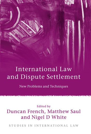 International Law and Dispute Settlement - New Problems and Techniques ebook by