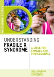 Understanding Fragile X Syndrome - A Guide for Families and Professionals ebook by David Aldridge,Isabel Fernández Carvajal