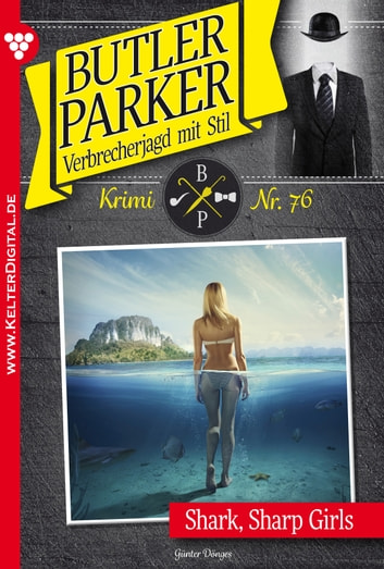 Butler Parker 76 - Kriminalroman - Shark, Sharp Girls ebook by Günter Dönges
