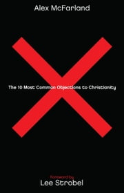 The 10 Most Common Objections to Christianity ebook by Alex McFarland,Lee Strobel