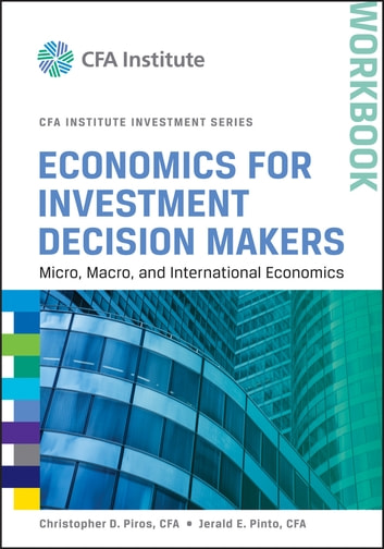 Economics for Investment Decision Makers Workbook - Micro, Macro, and International Economics ebook by Christopher D. Piros,Jerald E. Pinto