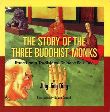 The Story of the Three Buddhist Monks - Based on a Traditional Chinese Folk Tale ebook by Jing Jing Ding