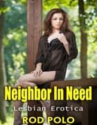 Neighbor In Need: Lesbian Erotica ebook by Rod Polo