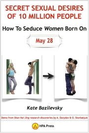 How To Seduce Women Born On May 28 or Secret Sexual Desires of 10 Million People Demo from Shan Hai Jing Research Discoveries by A. Davydov & O. Skorbatyuk ebook by Kate Bazilevsky