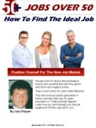 Jobs Over 50: How To Find The Ideal Job ebook by Joe Mayer