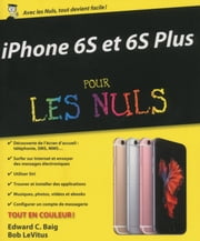 iPhone 6S et 6S Plus pour les Nuls ebook by Edward C. BAIG, Bob LEVITUS
