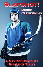 Slap Shot: A Gay Young Adult Romance Story ebook by Derek Clendening
